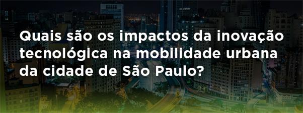 """""""O impacto da inovação tecnológica na mobilidade urbana de SP"""""""