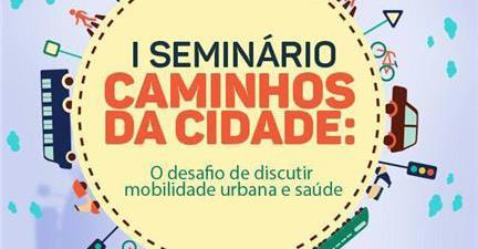 I Seminário Caminhos da Cidade: mobilidade urbana e saúde