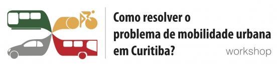 Workshop: Como resolver o problema de mobilidade urbana em Curitiba?